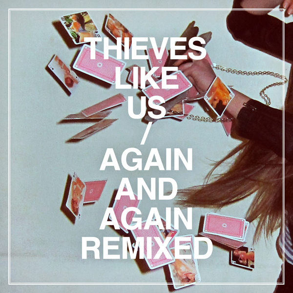 Thieves Like Us - Again and Again Remixed
